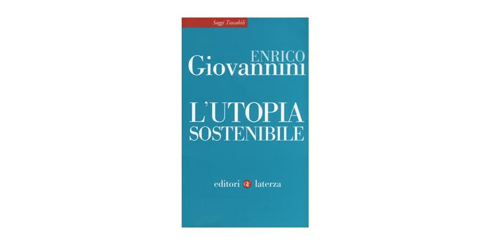 """Il libro del Portavoce Asvis, Alleanza per lo sviluppo sostenibile, Enrico Giovannini """"L'utopia Sostenibile"""""""